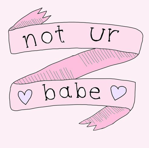 To all the guys that call me their babe... OH HECK NO I AINT YOUR BABE!!! Get a life! :P