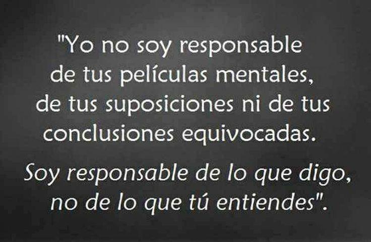 Soy responsable de lo que digo, no de lo,que tu entiendes...