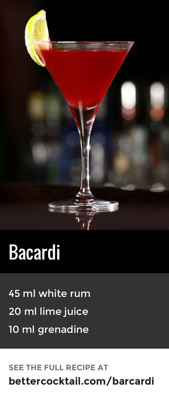 The Bacardi cocktail's primary ingredient is white rum and is usually served before dinner. The drink should be served in a cocktail glass and can be garnished with a slice lime.