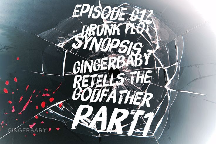Episode 012 - Drunk Plot Synopsis - Gingerbaby retells The Godfather part 1 http://gingerbaby.squarespace.com/podcast/the-godfather-part-1