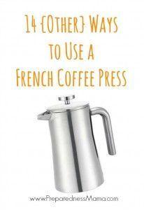 14 {Other} Ways to Use a French Coffee Press   PreparednessMama