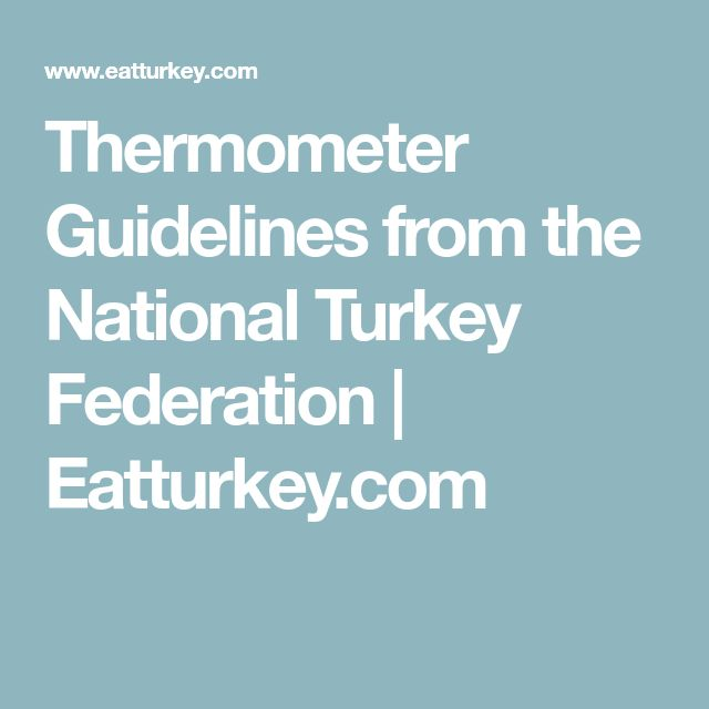 Thermometer Guidelines from the National Turkey Federation   Eatturkey.com. MINIMUM Internal temp. 165°