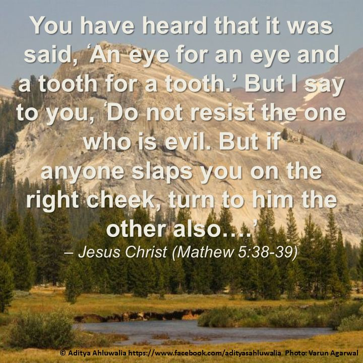You have heard that it was said, 'An #eye for an eye and a #tooth for a tooth.' But I say to you, 'Do not #resist the one who is #evil. But if anyone #slaps you on the #right #cheek, turn to him the other also….' – Jesus Christ (Mathew 5:38-39). http://lifepositive.com/forgiveness-brings-healing/