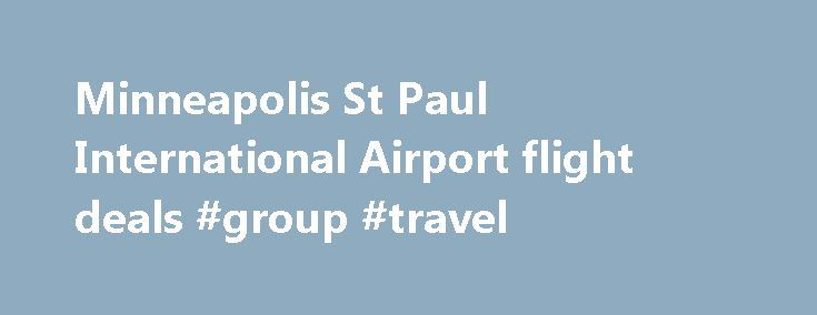 Minneapolis St Paul International Airport flight deals #group #travel http://travels.remmont.com/minneapolis-st-paul-international-airport-flight-deals-group-travel/  #travel flight deals # Flight Ticket Deals Wal-Travel Offers the Best Online Travel Deals PERIOD! ENTER Your Travel Dates Below and to Compare Rates and SAVE EVEN MORE! Wal-Travel.com Looking to save even more? Get additional savings by bundling your... Read moreThe post Minneapolis St Paul International Airport flight deals…