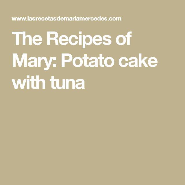 The Recipes of Mary: Potato cake with tuna