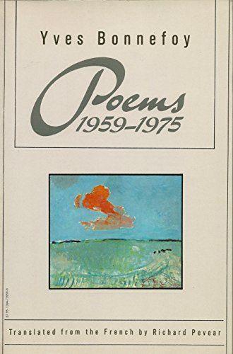 Poems: 1959-1975 by Yves Bonnefoy https://www.amazon.com/dp/0394533526/ref=cm_sw_r_pi_dp_x_.nOdybCHHMZD2