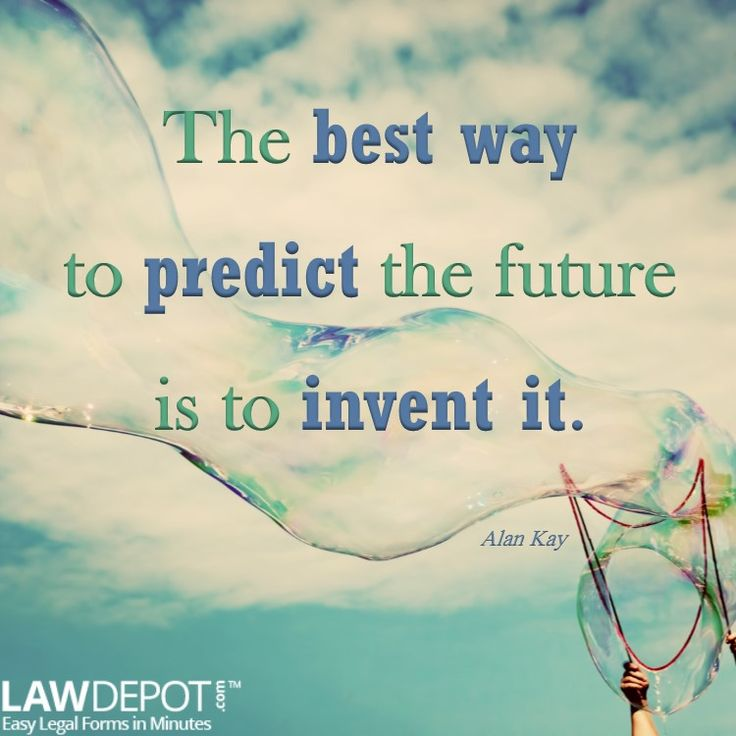 """The best way to predict the future is to invent it.""—Alan Kay"