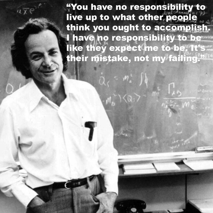 "quote:""You have no responsibility to live up to what other people...""-Richard Feynman"