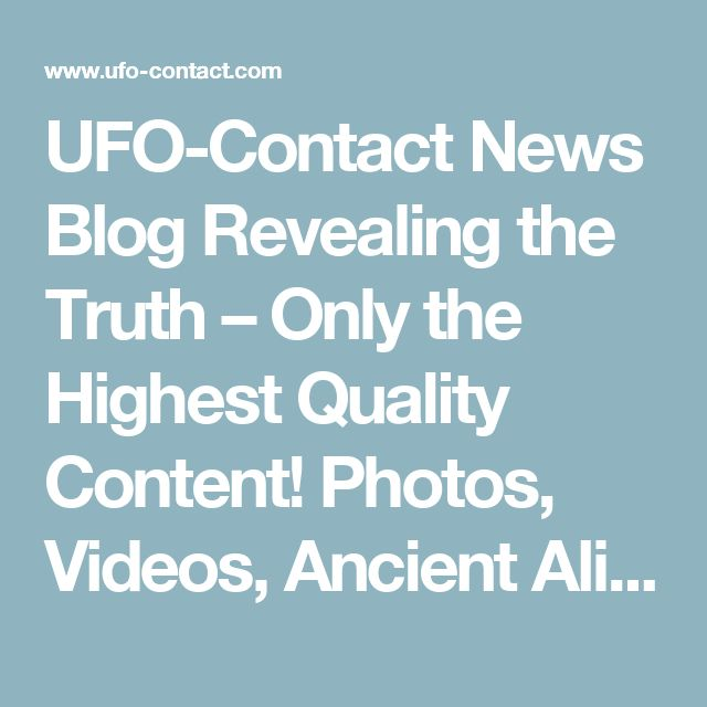 UFO-Contact News Blog Revealing the Truth – Only the Highest Quality Content! Photos, Videos, Ancient Aliens, UFO Evidence, and More! «  UFO-Contact News