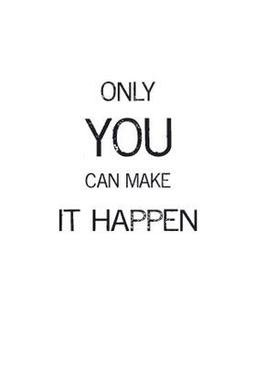 Only YOU can make it happen: Good Quotes, Motivation Daily Quotes, Motivation Quotes, Dream Life, Daily Motivation, Makeithappen, Make It Happen, Inspiration Quotes, True Stories