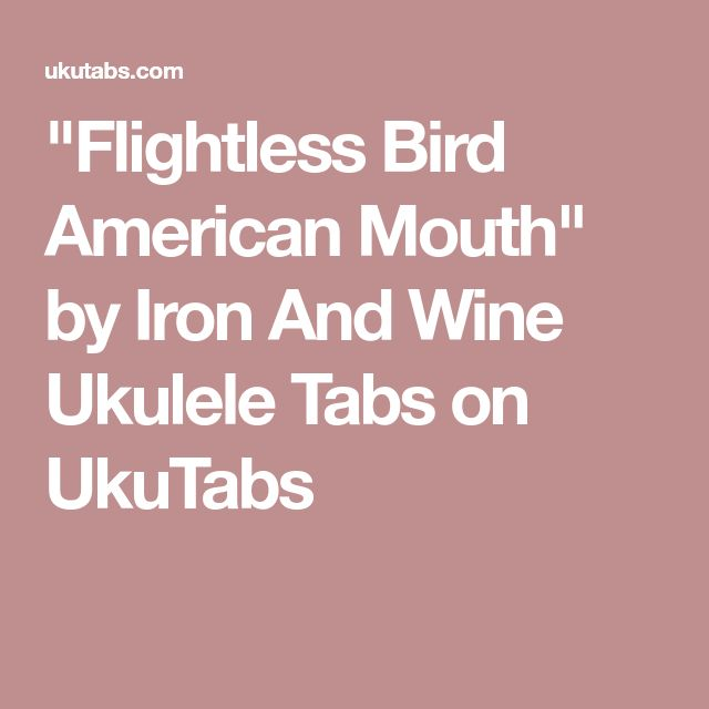 """Flightless Bird American Mouth"" by Iron And Wine Ukulele Tabs on UkuTabs"