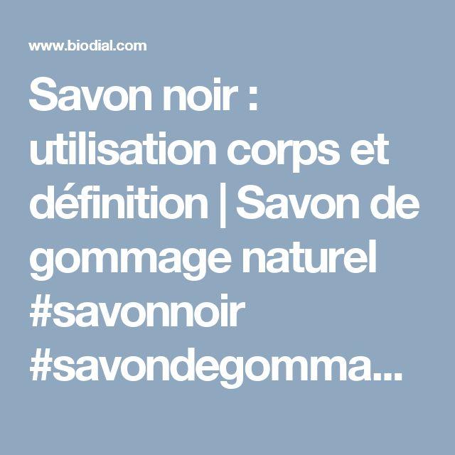 Savon noir : utilisation corps et définition | Savon de gommage naturel #savonnoir #savondegommage #gommagesavonnoir