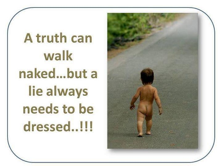 A truth can walk naked.