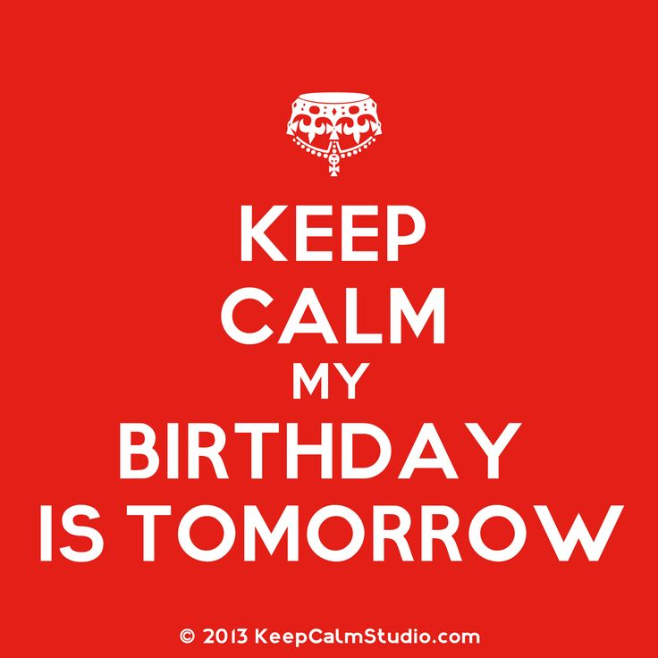birthday calmdown  for facebook | Keep Calm My Birthday Is Tomorrow' design on t-shirt, poster, mug and ...