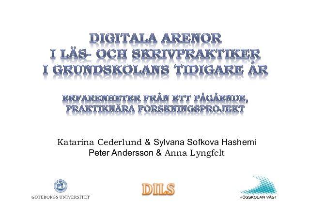 DILS – Digitala arenor i läs- och skrivpraktiker i grundskolans tidigare år, Fl2014 by Framtidens Lärande via slideshare