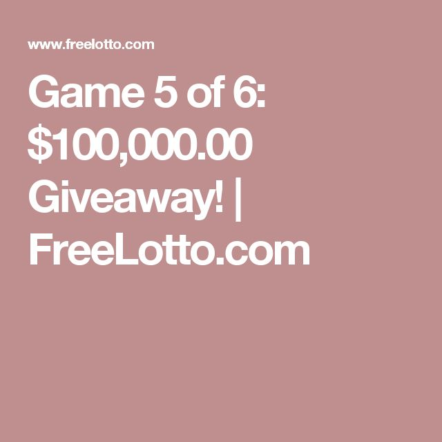 Game 5 of 6: $100,000.00 Giveaway! | FreeLotto.com