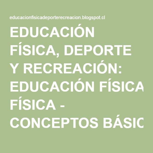 EDUCACIÓN FÍSICA, DEPORTE Y RECREACIÓN: EDUCACIÓN FÍSICA - CONCEPTOS BÁSICOS - GUÍA DE ESTUDIO