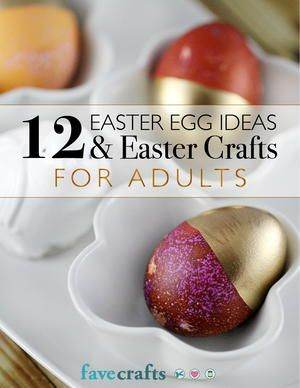 12 Easter Egg Ideas & Easter Crafts for Adults | FaveCrafts.com
