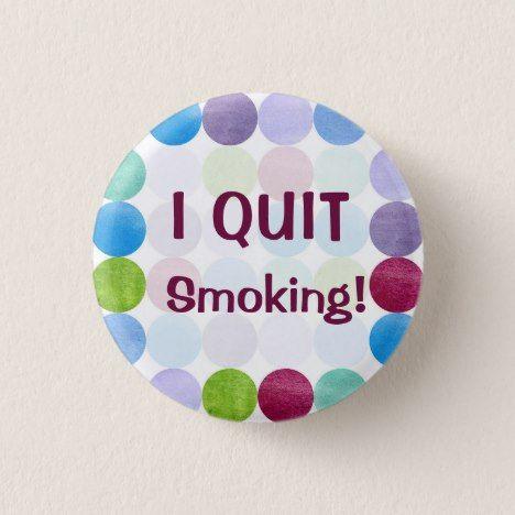 I Quit Smoking Watercolor Dots Art Inspiration Button #polkadot #pattern #accessories