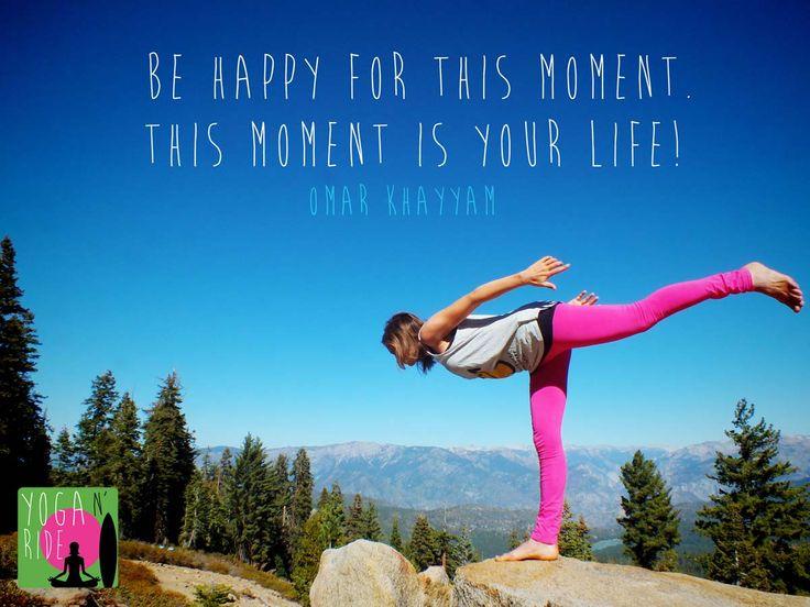Sii felice per questo momento, questo momento è la tua vita omar kayyam www.yoganride.com