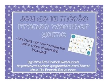 Students will have fun practicing their French weather terms with this board game.Weather terms are represented in a variety of ways (ex: for sunny weather, there is an image of a sun, sunglasses, and sunscreen) and students use the picture prompts to describe the weather using French weather terms.For advanced learners, I have included ideas for how to make the game more challenging.It's a great way to get your students talking and to have fun doing…