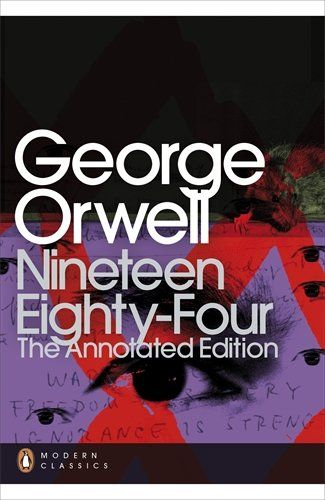 Nineteen Eighty-Four: The Annotated Edition by George Orwell