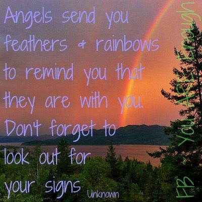 Angels send you feathers & rainbows to remind  you that they are with you.  Don't forget to look out for your signs.