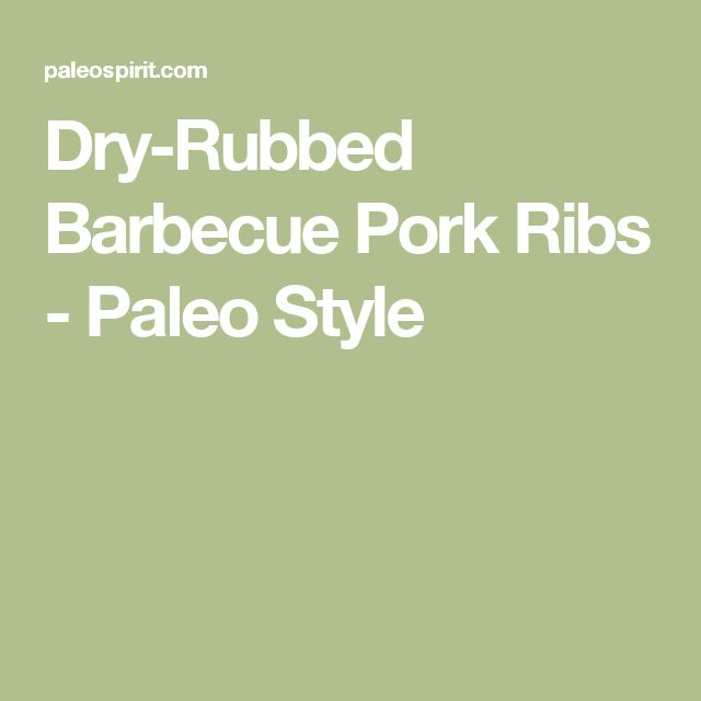 Dry-Rubbed Barbecue Pork Ribs - Paleo Style