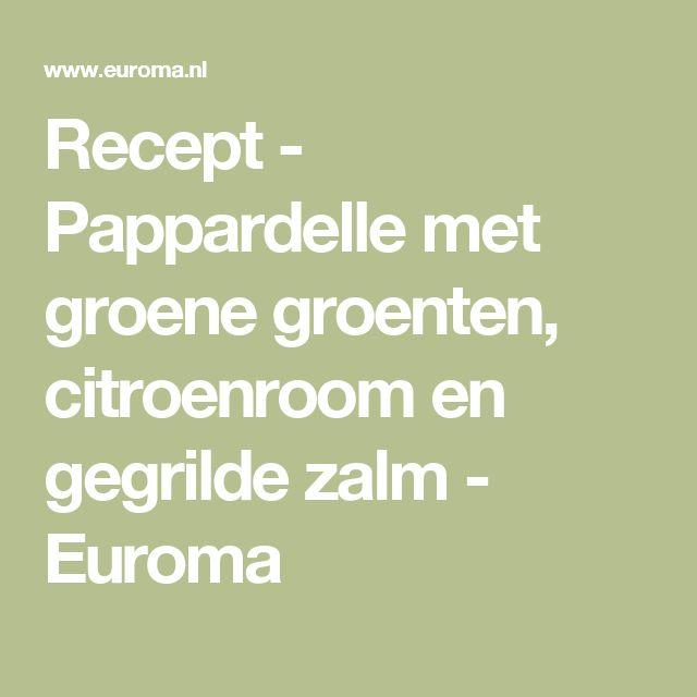 Recept - Pappardelle met groene groenten, citroenroom en gegrilde zalm - Euroma