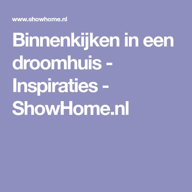 Binnenkijken in een droomhuis - Inspiraties - ShowHome.nl