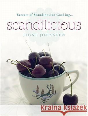 Scandilicious: Secrets of Scandinavian Cooking... Signe Johansen