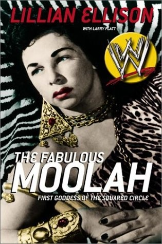 The Fabulous Moolah: First Goddess of the Squared Circle by Lillian Ellison