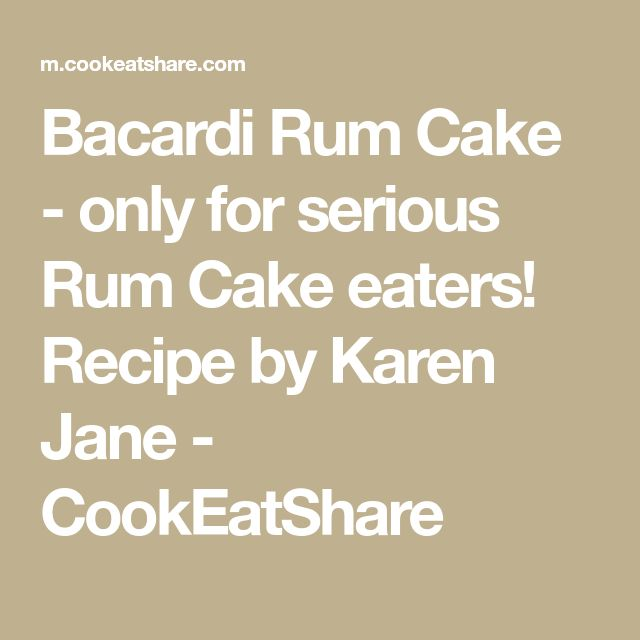Bacardi Rum Cake - only for serious Rum Cake eaters! Recipe by Karen Jane - CookEatShare