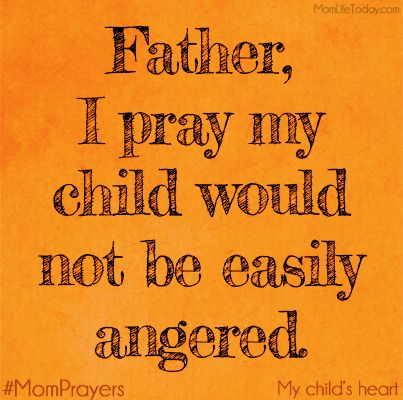 A Mom Prayer for my Child's Heart – Slow to Anger
