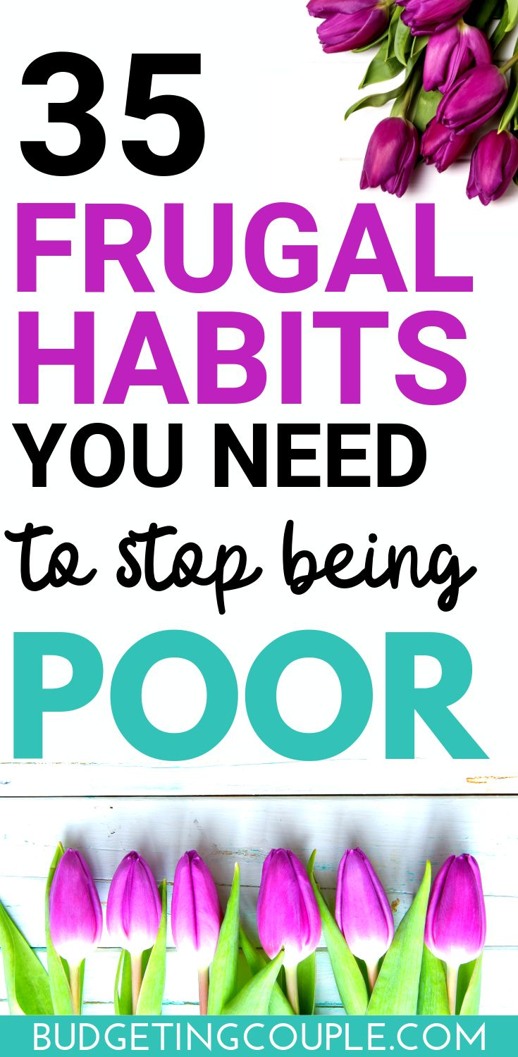 35 Frugal Habits You Need to Stop Being Poor!