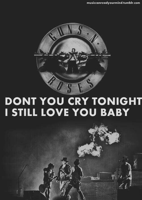 Don' t You Cry Tonight..I Still Love You Baby.... Guns 'n Roses
