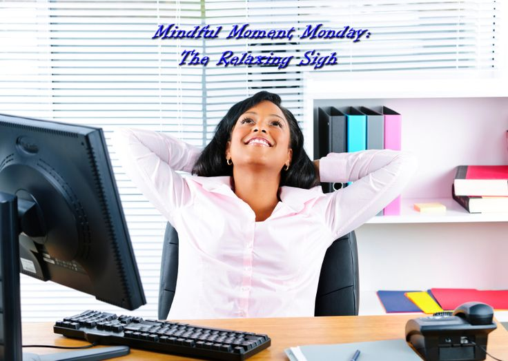 Mindful Moment Monday -- The Relaxing Sigh: A quick, effective practice to help with your stress http://sm.tjuh.org/zKO