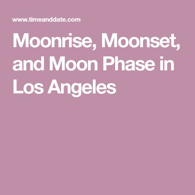 Moonrise, Moonset, and Moon Phase in Los Angeles