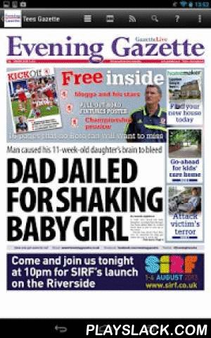 Evening Gazette Newspaper  Android App - playslack.com ,  The Evening Gazette has been the established voice of Teesside since 1869, and now you can keep up to date through our interactive e-edition.Downloaded daily to your tablet, the e-edition is a full replica of the printed edition, packed with the news, sport and features which get Teesside talking.As well as the daily exclusives which set the region's news agenda, The Evening Gazette is packed with motors, jobs, property, travel, local…