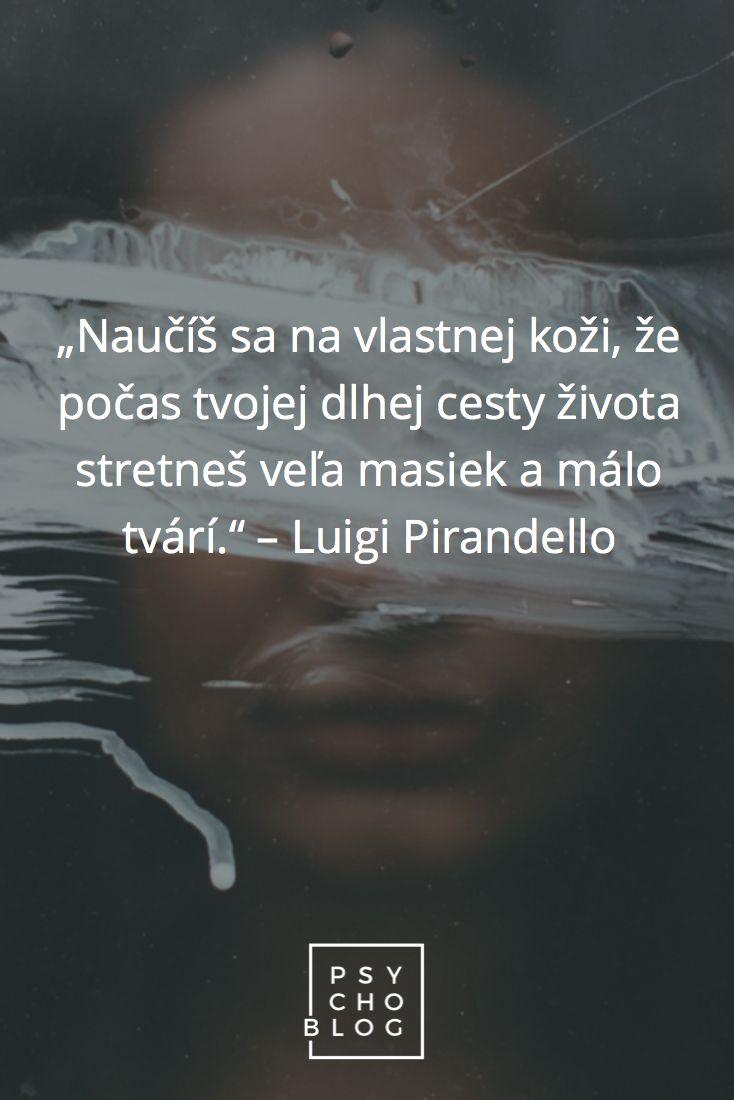 """""""Naučíš sa na vlastnej koži, že počas tvojej dlhej cesty života stretneš veľa masiek a málo tvárí."""" – Luigi Pirandello"""