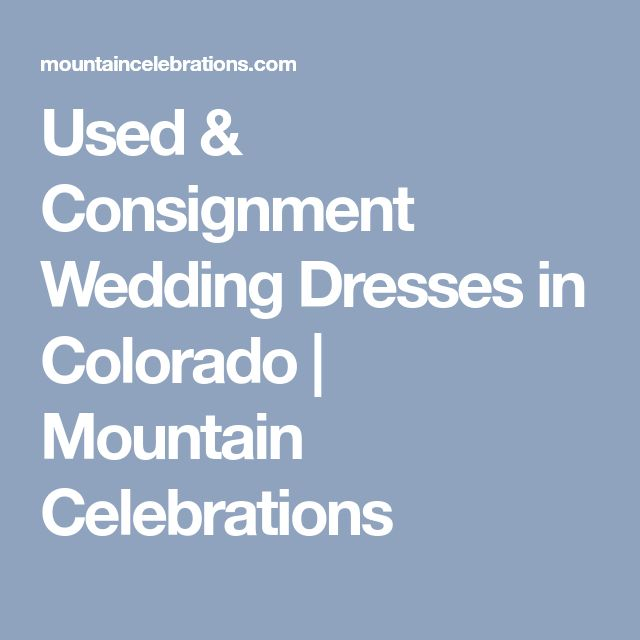 Used & Consignment Wedding Dresses in Colorado | Mountain Celebrations