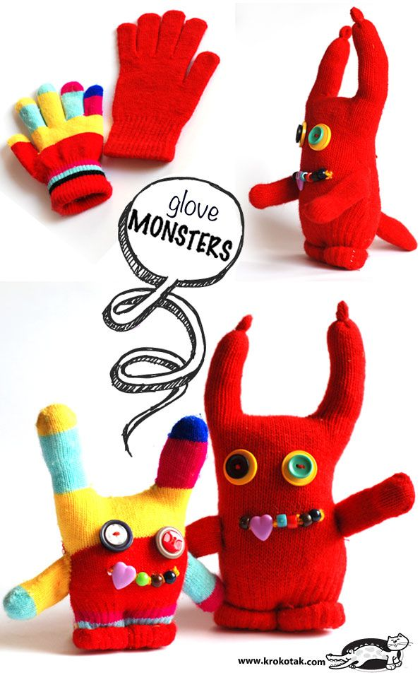Glove MONSTERS Make a jolly monster from a single glove (if you happen to have lost the other one). It takes about 30-40 minutes.