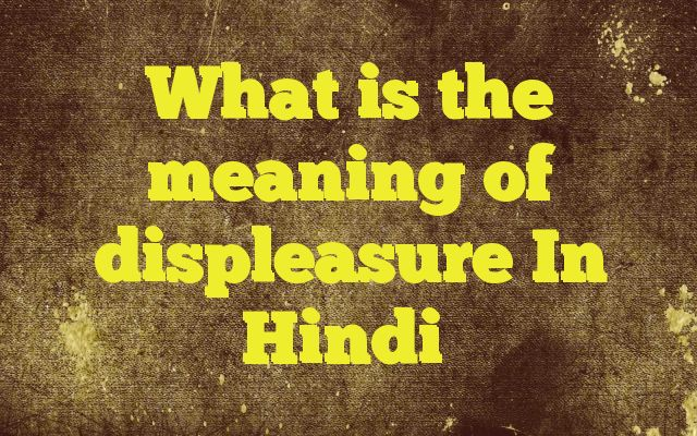 What is the meaning of displeasure In Hindi http://www.englishinhindi.com/?p=6018&What+is+the+meaning+of+displeasure+In+Hindi  Meaning of  displeasure in Hindi  SYNONYMS AND OTHER WORDS FOR displeasure  नाराजगी→Displeasure,sullenness,chagrin,miff,sulkiness अप्रसाद→Displeasure कोप→Wrath,umbrage,irritancy,provocation,sullenness,Displeasure अवकृपा→Displeasure अप्रसन्नता→unhappiness,