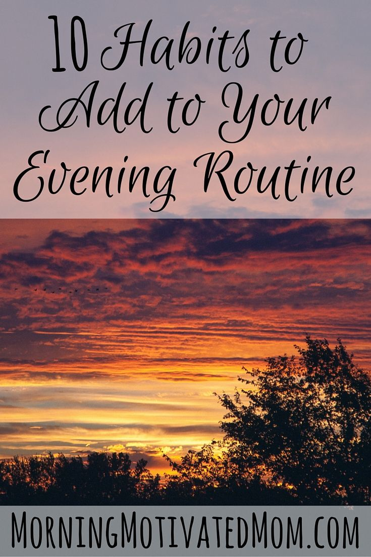 10 Habits to Add to Your Evening Routine. Make Over Your Evenings with these 10 tips for the perfect evening routine.