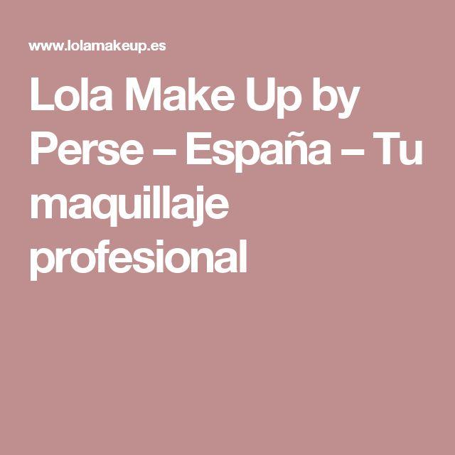Lola Make Up by Perse – España – Tu maquillaje profesional