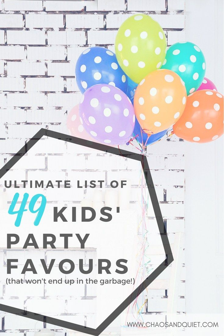 Ultimate List Of 49 Kids Party Favours That Won T End Up In The