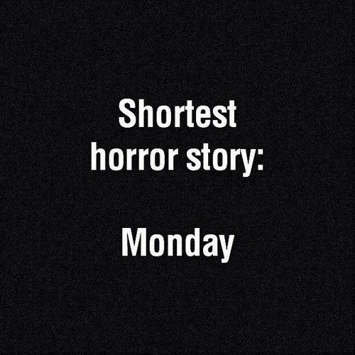 pretty much... and tuesday, wednesday and so on :( and then it's the weekend!