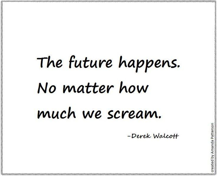 Quotable - Derek Walcott. quotes. wisdom. advice. life lessons.