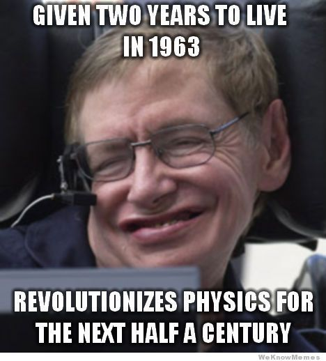 Given 2 years to live in 1963......revolutionizes physics for the next half a century