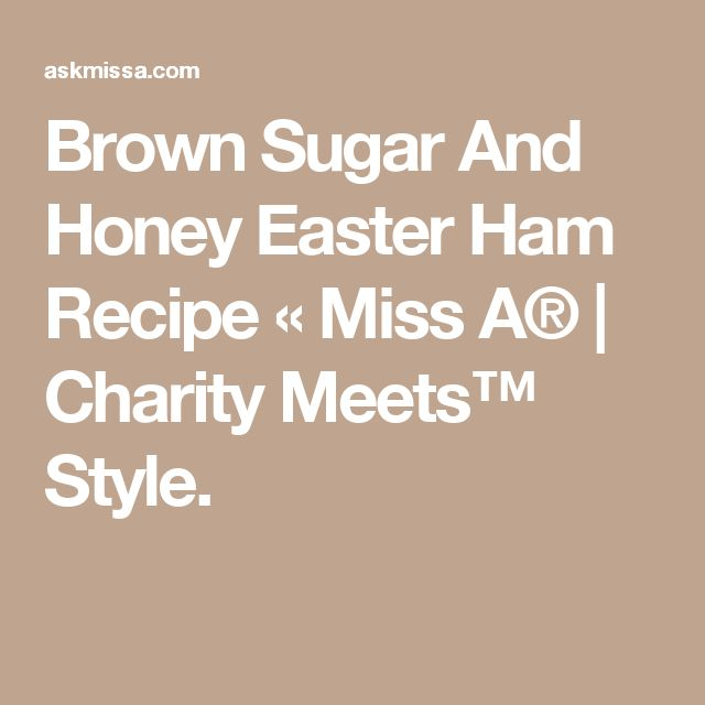 Brown Sugar And Honey Easter Ham Recipe « Miss A® | Charity Meets™ Style.